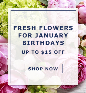 Celebrate January Birthdays! up to $15 Off Your Order!